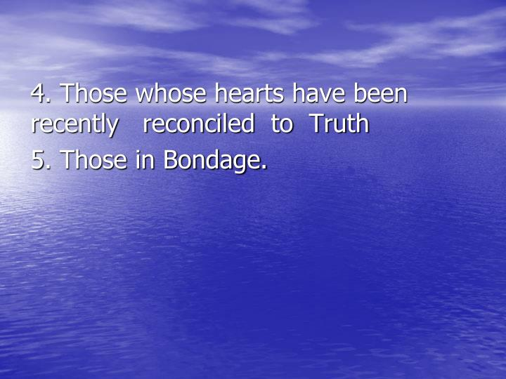 4. Those whose hearts have been             recently   reconciled  to  Truth