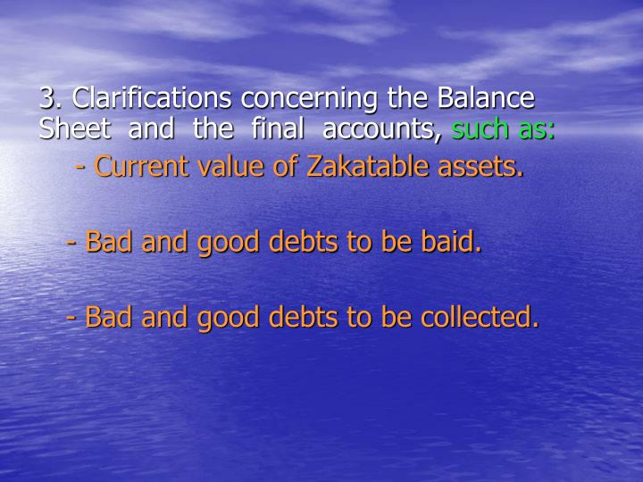 3. Clarifications concerning the Balance     Sheet  and  the  final  accounts,