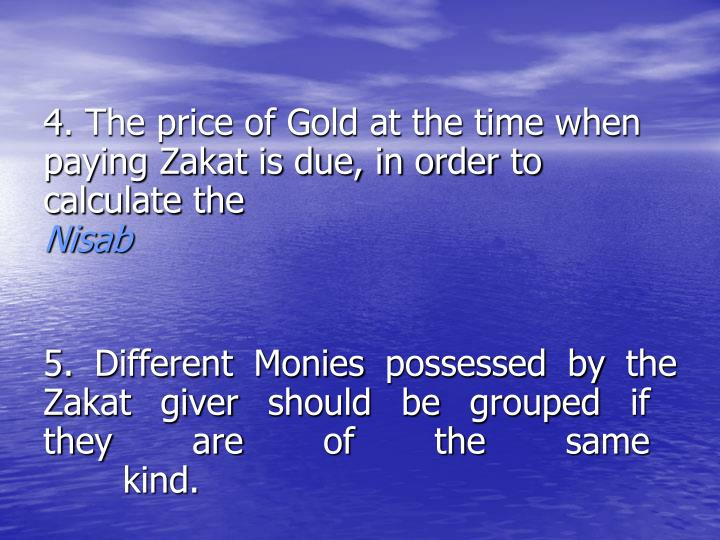 4. The price of Gold at the time when       paying Zakat is due, in order to         calculate the