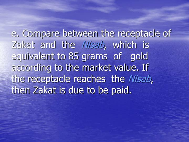 e. Compare between the receptacle of      Zakat  and  the