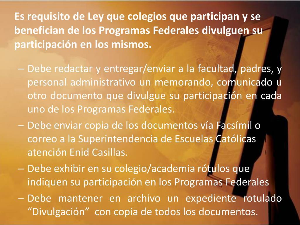 Es requisito de Ley que colegios que participan y se benefician de los Programas Federales divulguen su participación en los mismos.