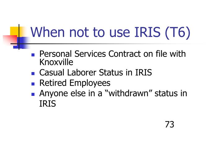 When not to use IRIS (T6)