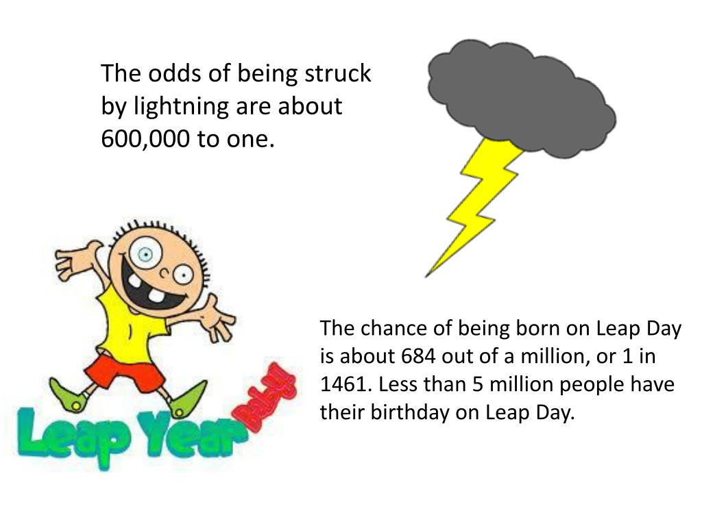 The odds of being struck by lightning are about 600,000 to one.