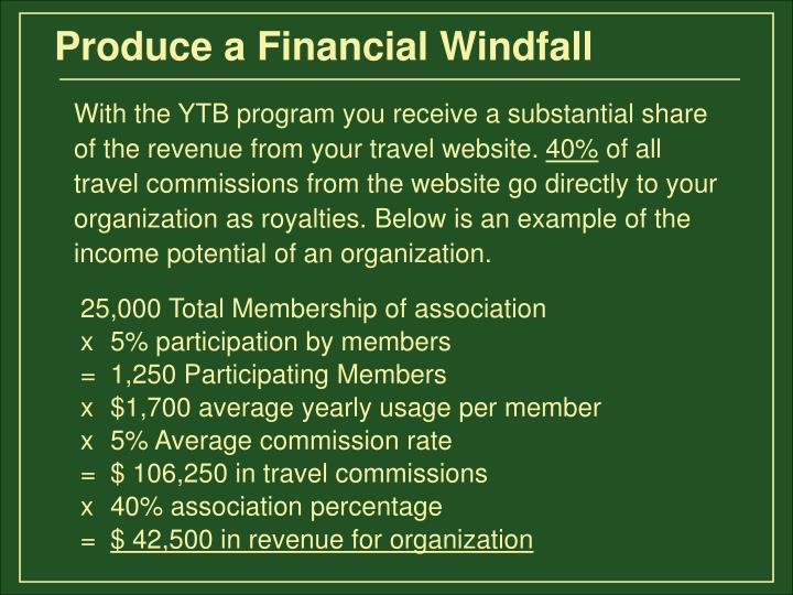 Produce a Financial Windfall