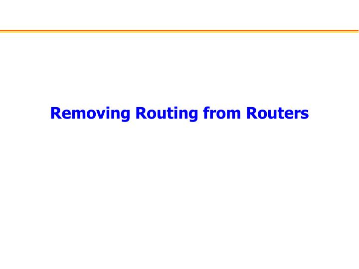 Removing Routing from Routers