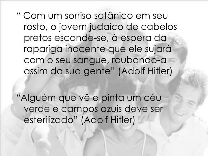""""""" Com um sorriso satânico em seu rosto, o jovem judaico de cabelos pretos esconde-se, à espera da rapariga inocente que ele sujará com o seu sangue, roubando-a assim da sua gente"""" (Adolf Hitler)"""