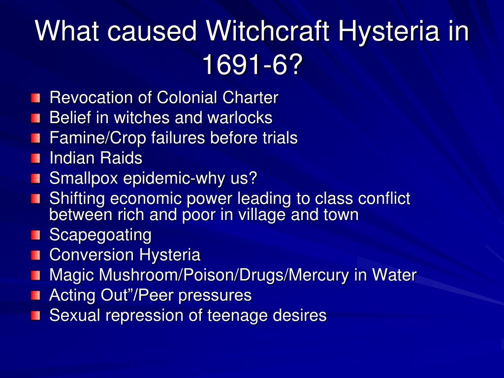 What caused Witchcraft Hysteria in 1691-6?