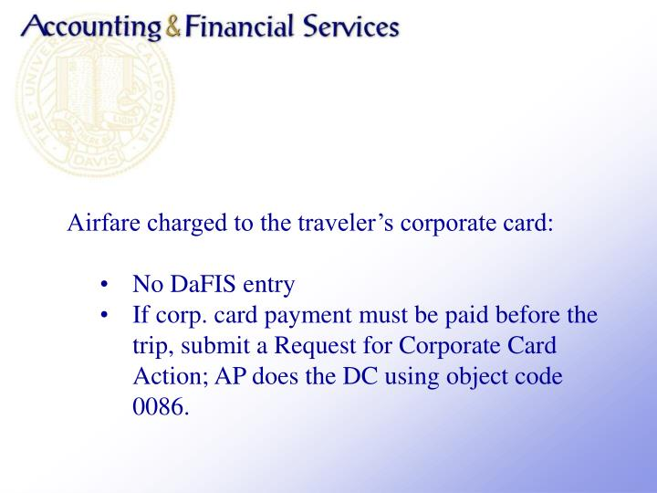Airfare charged to the travelers corporate card: