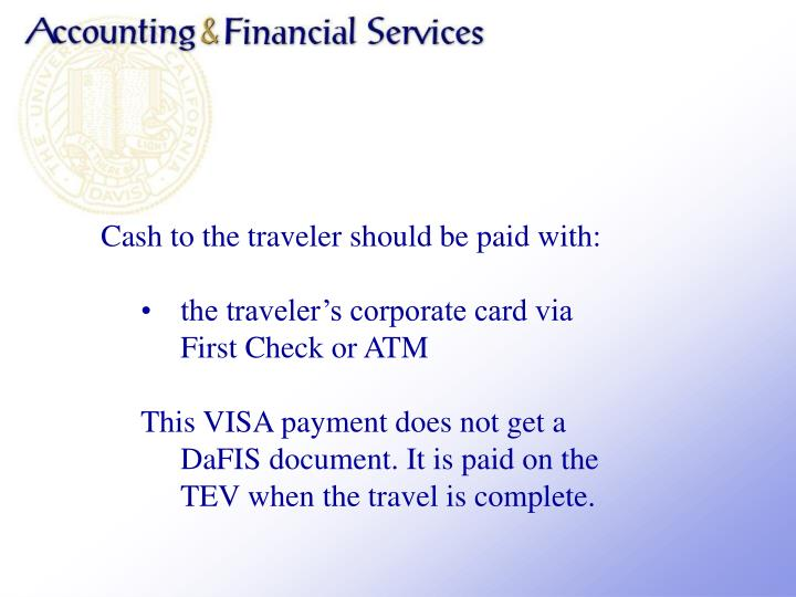 Cash to the traveler should be paid with: