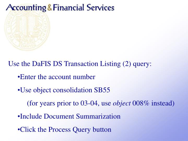 Use the DaFIS DS Transaction Listing (2) query: