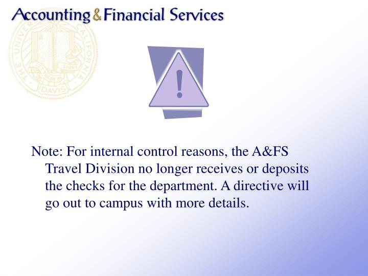Note: For internal control reasons, the A&FS Travel Division no longer receives or deposits the checks for the department. A directive will go out to campus with more details.