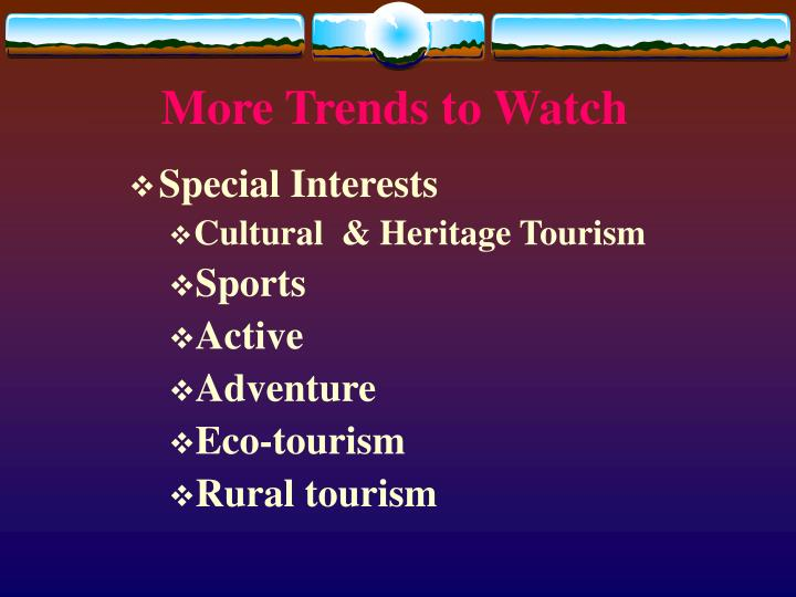 More Trends to Watch