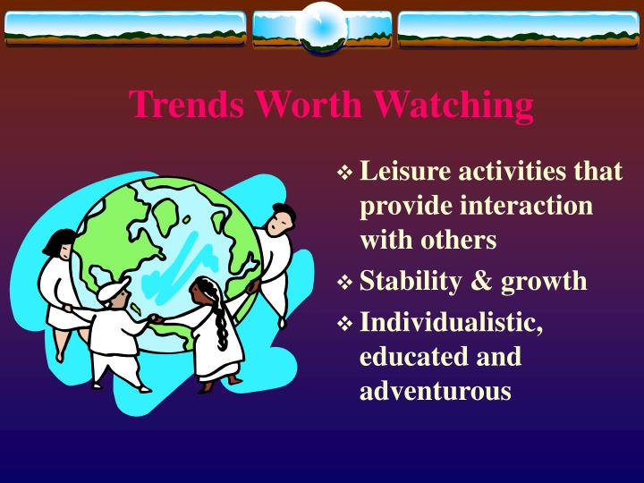 Trends Worth Watching