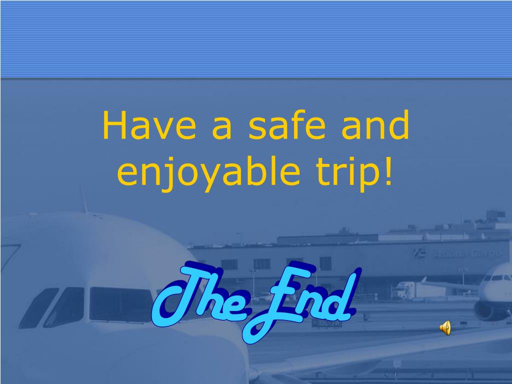 Have a safe and enjoyable trip!