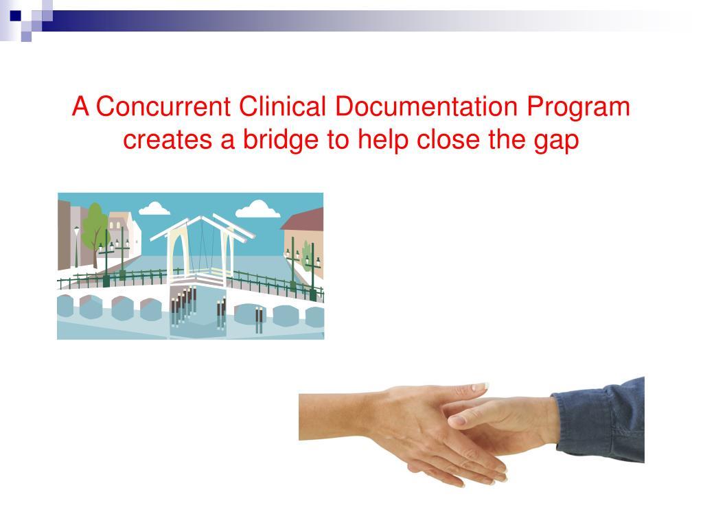 A Concurrent Clinical Documentation Program creates a bridge to help close the gap