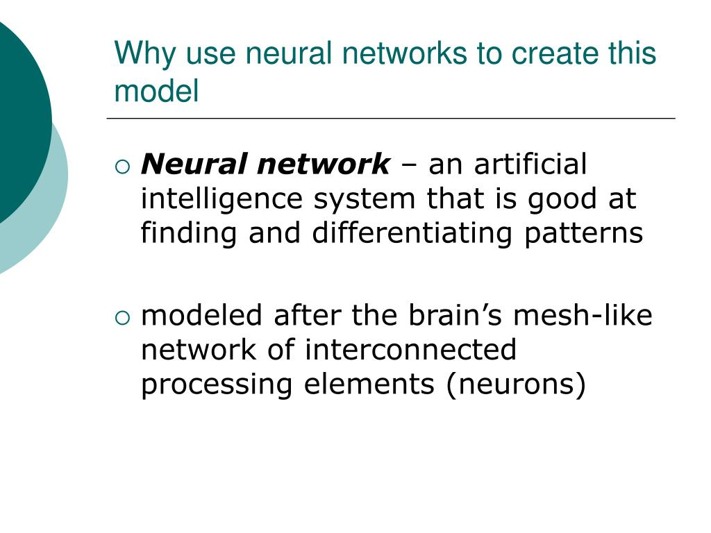 Why use neural networks to create this model