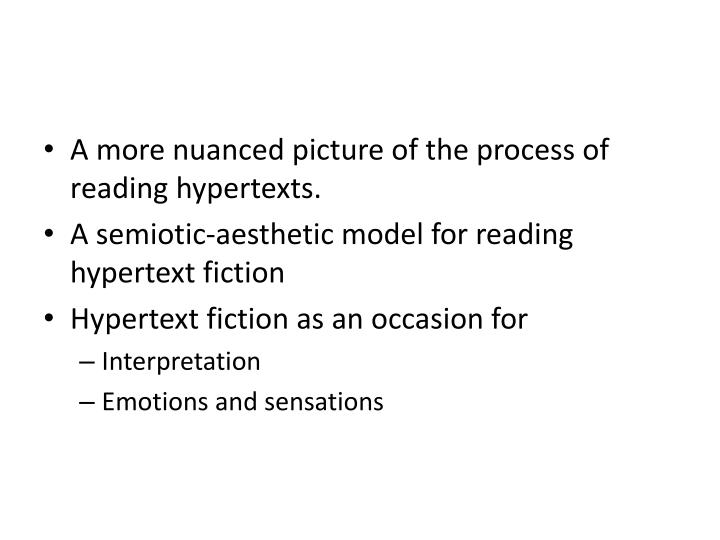 A more nuanced picture of the process of reading hypertexts.