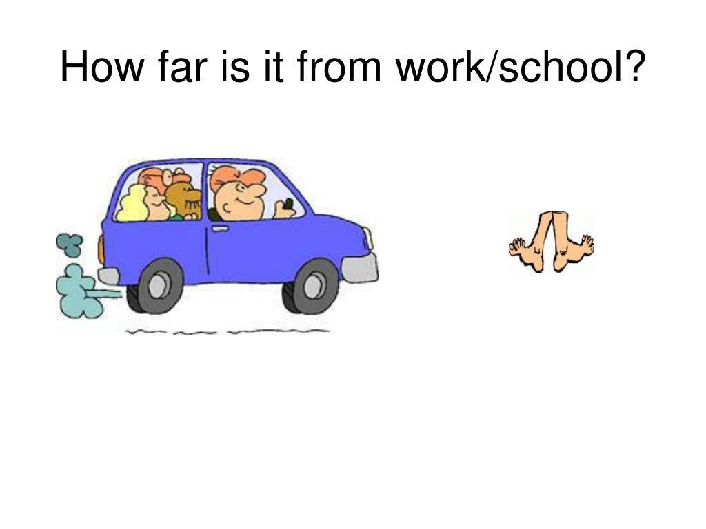 How far is it from work/school?