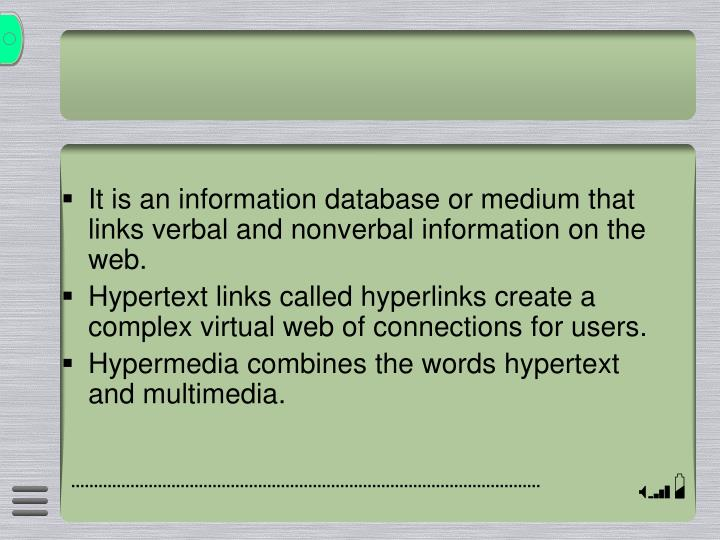 It is an information database or medium that links verbal and nonverbal information on the web.