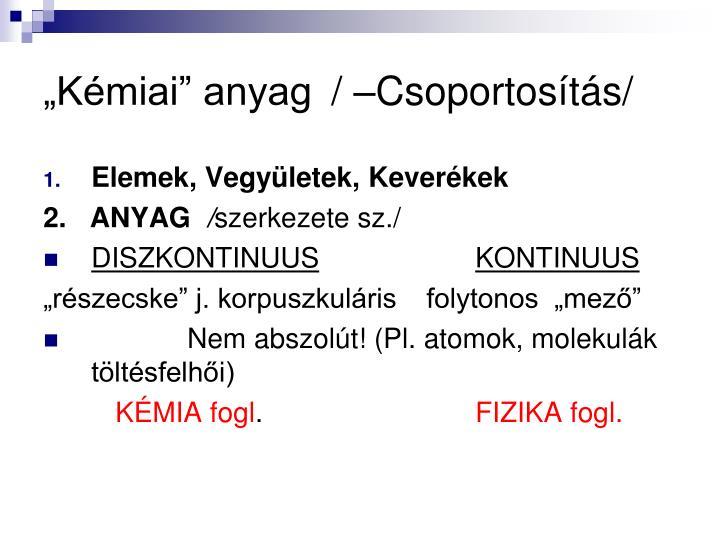 Kmiai anyag/ Csoportosts/