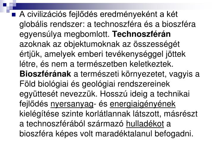 A civilizcis fejlds eredmnyeknt a kt globlis rendszer: a technoszfra s a bioszfra egyenslya megbomlott.