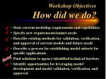 workshop objectives how did we do