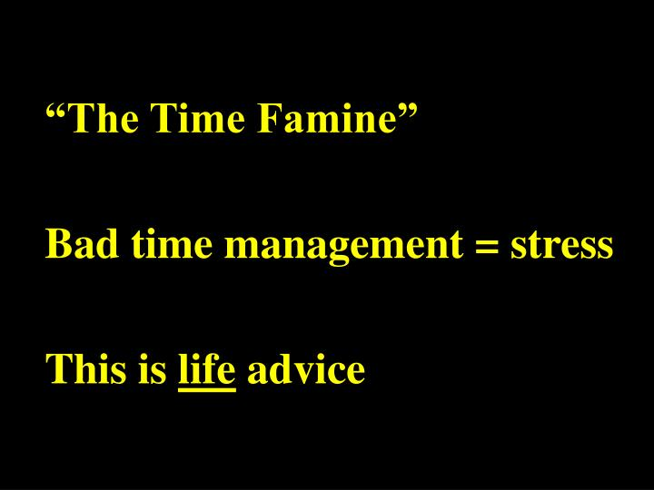 """The Time Famine"""