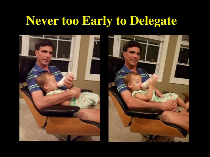 Never too Early to Delegate