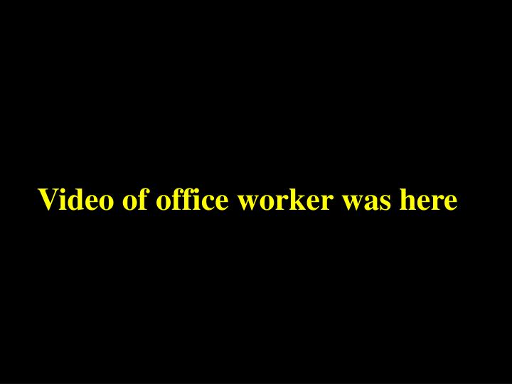 Video of office worker was here