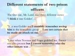 different statements of two prison officers
