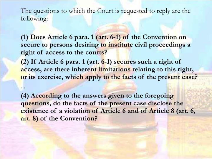 The questions to which the Court is requested to reply are the following: