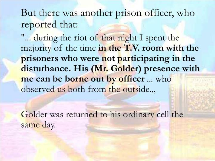 But there was another prison officer, who reported that: