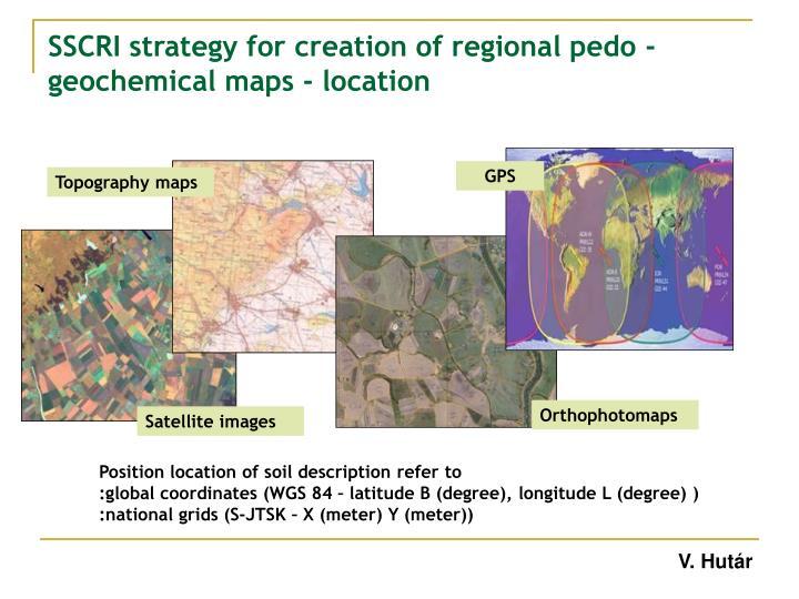 SSCRI strategy for creation of regional pedo -geochemical maps - location