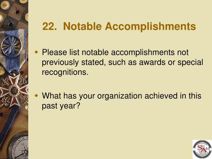 22.  Notable Accomplishments