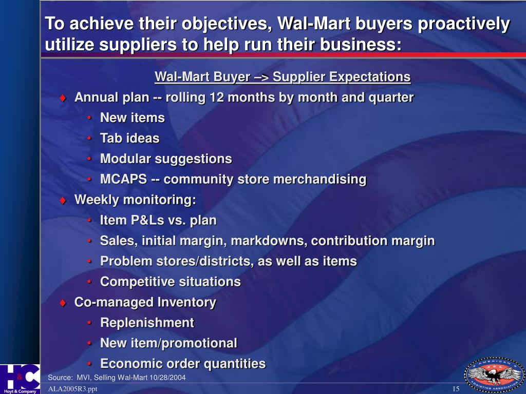 To achieve their objectives, Wal-Mart buyers proactively utilize suppliers to help run their business: