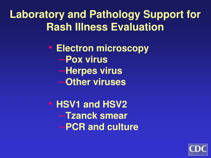 Laboratory and Pathology Support for Rash Illness Evaluation