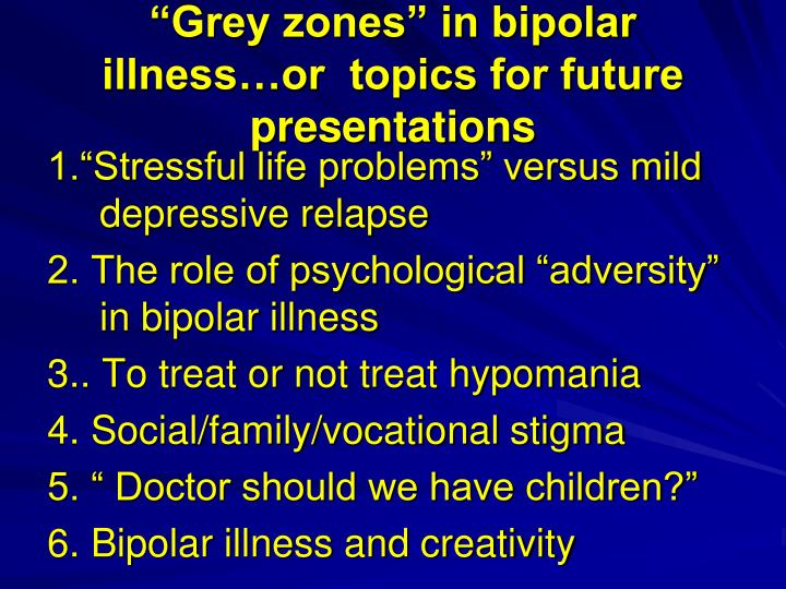 """Grey zones"" in bipolar illness…or  topics for future presentations"