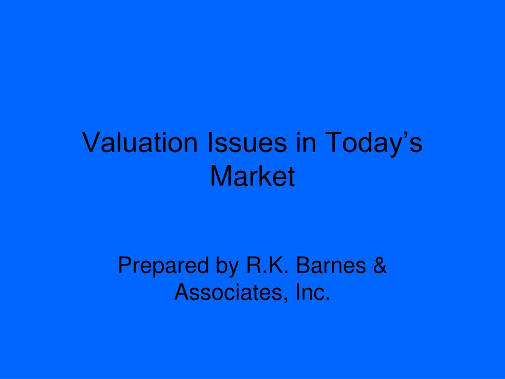 Valuation Issues in Today's Market
