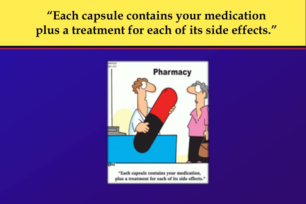 """Each capsule contains your medication plus a treatment for each of its side effects."""