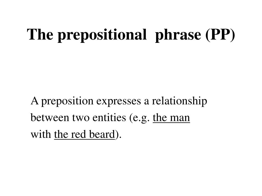The prepositional  phrase (PP)