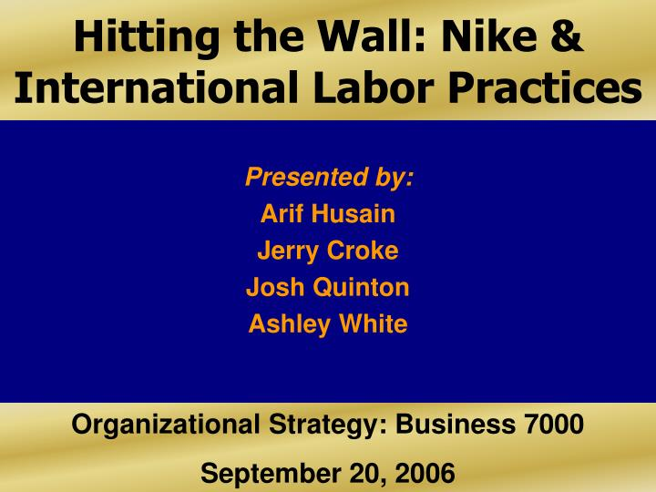 nike and global labor practices Nike and its strategies accusations and nike's response corporate social responsibility in nike nike and international labor practices 1 nike case study (building a global brand image.