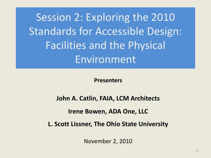 Session 2: Exploring the 2010 Standards for Accessible Design: Facilities and the Physical Environme...