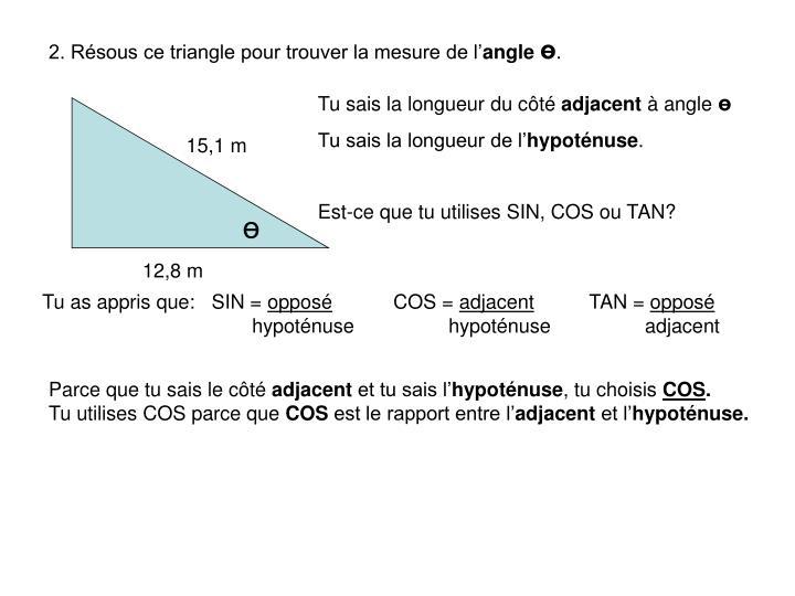 2. Résous ce triangle pour trouver la mesure de l'