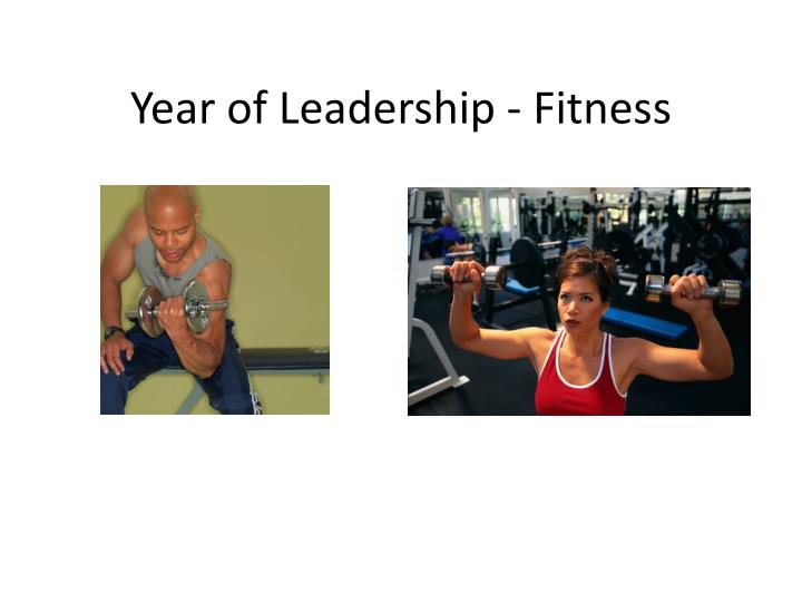 Year of leadership fitness l.jpg