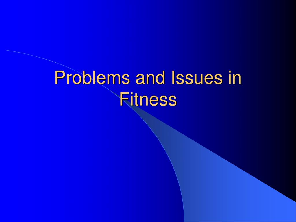 Problems and Issues in Fitness