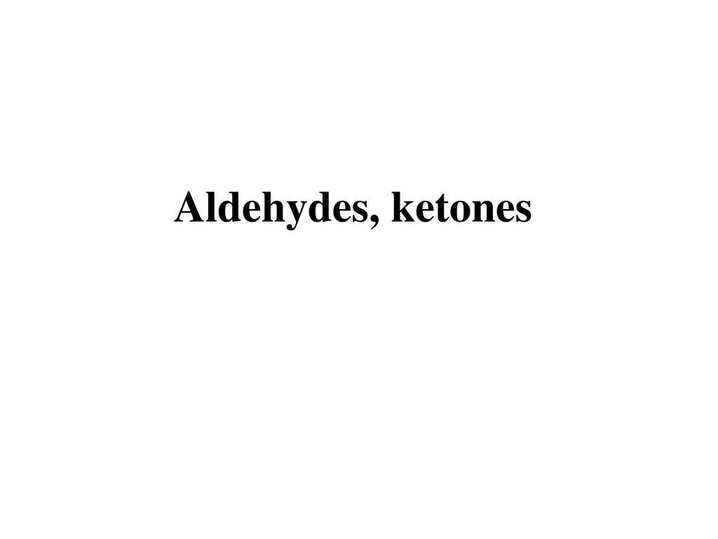 Aldehydes, ketones