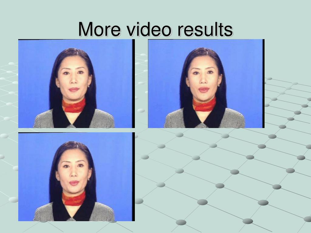 More video results