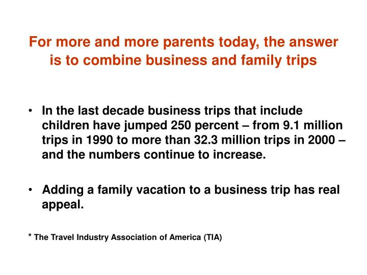 For more and more parents today the answer is to combine business and family trips