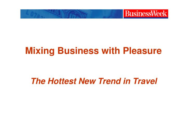 Mixing business with pleasure the hottest new trend in travel