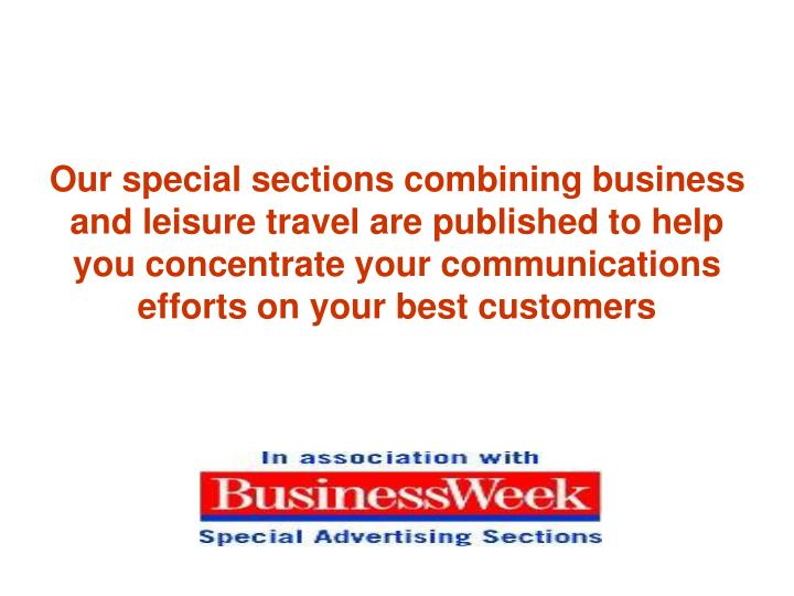 Our special sections combining business and leisure travel are published to help you concentrate your communications efforts on your best customers